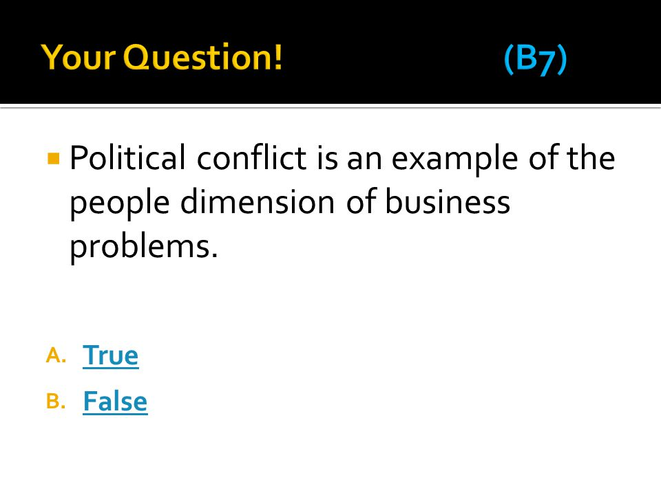  Political conflict is an example of the people dimension of business problems.