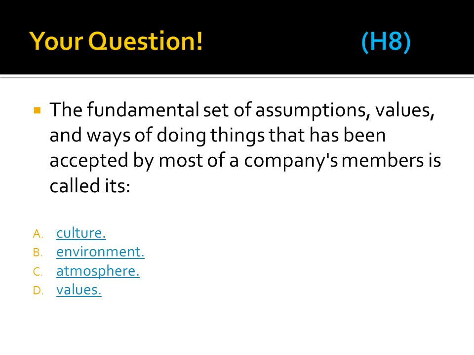  The fundamental set of assumptions, values, and ways of doing things that has been accepted by most of a company s members is called its: A.