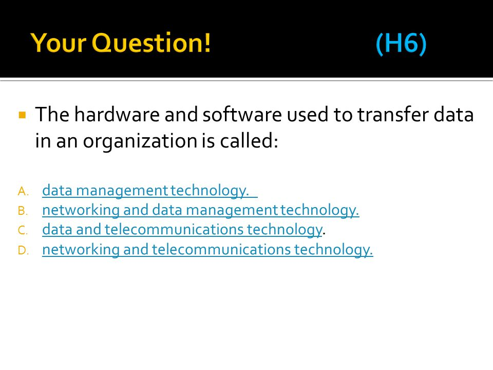  The hardware and software used to transfer data in an organization is called: A.