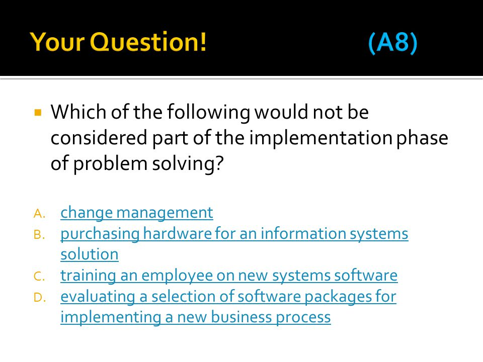  Which of the following would not be considered part of the implementation phase of problem solving.
