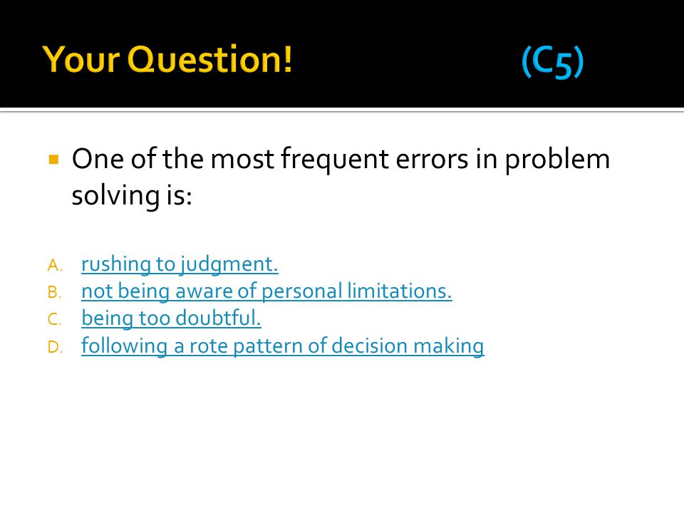  One of the most frequent errors in problem solving is: A.