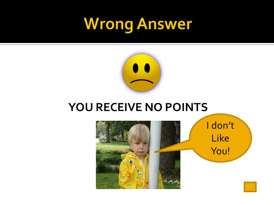 YOU RECEIVE NO POINTS I don't Like You!