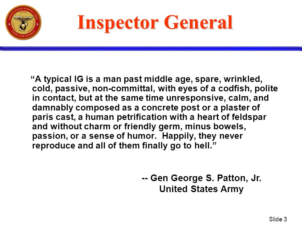 "Slide 3 Inspector General ""A typical IG is a man past middle age, spare, wrinkled, cold, passive, non-committal, with eyes of a codfish, polite in con"