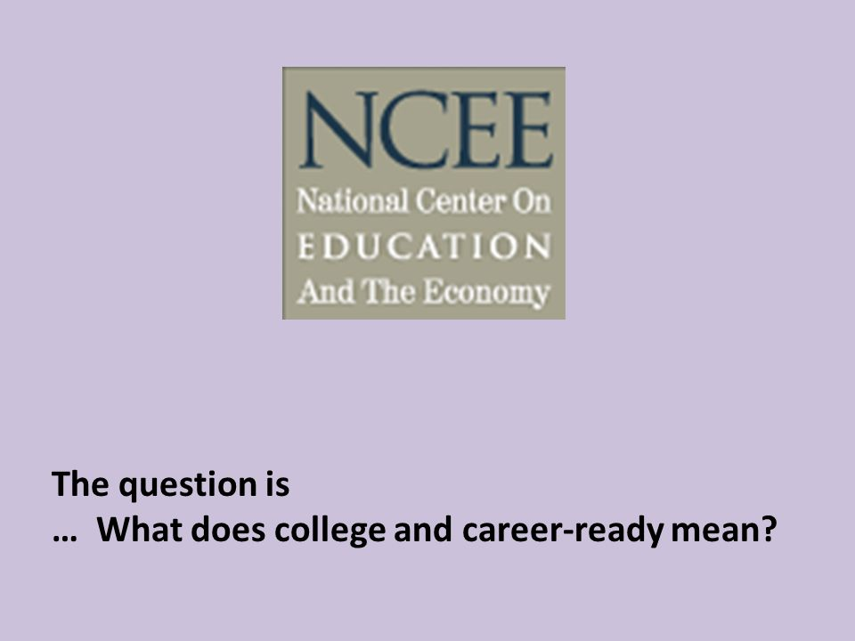 The question is … What does college and career-ready mean
