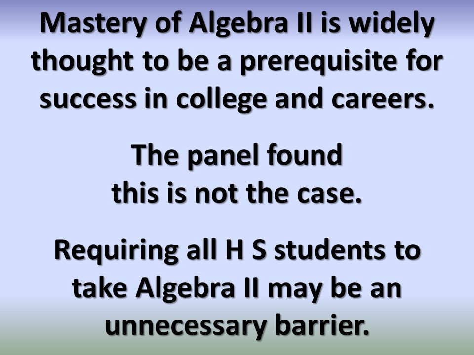 Mastery of Algebra II is widely thought to be a prerequisite for success in college and careers.