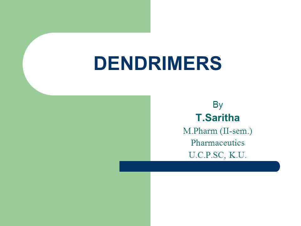 DENDRIMERS By T.Saritha M.Pharm (II-sem.) Pharmaceutics U.C.P.SC, K.U.