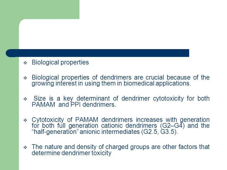  Biological properties  Biological properties of dendrimers are crucial because of the growing interest in using them in biomedical applications.