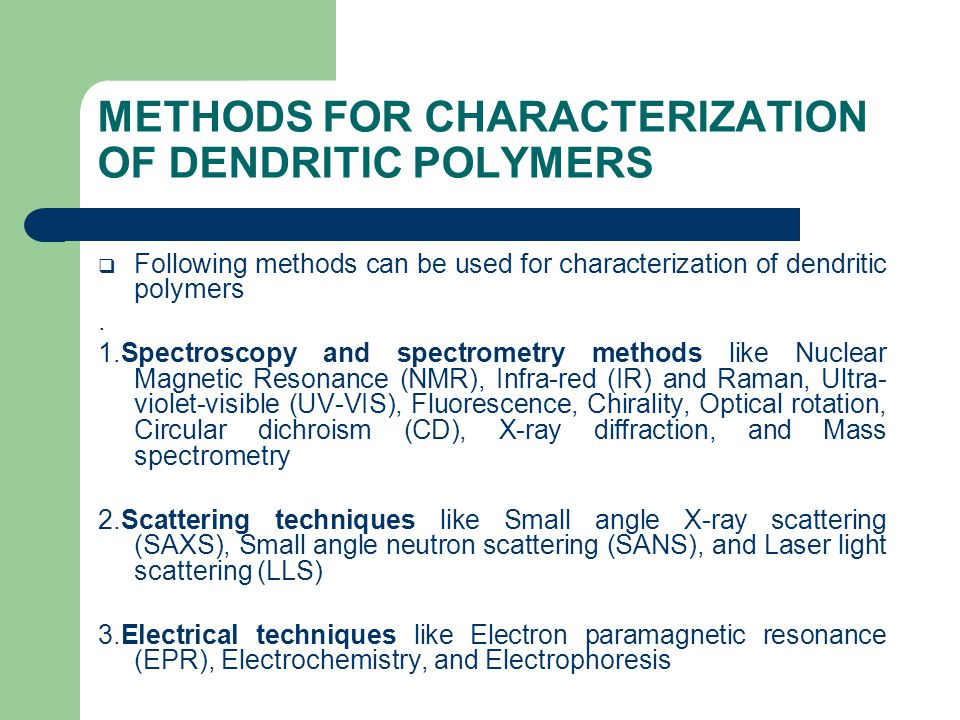 METHODS FOR CHARACTERIZATION OF DENDRITIC POLYMERS  Following methods can be used for characterization of dendritic polymers.