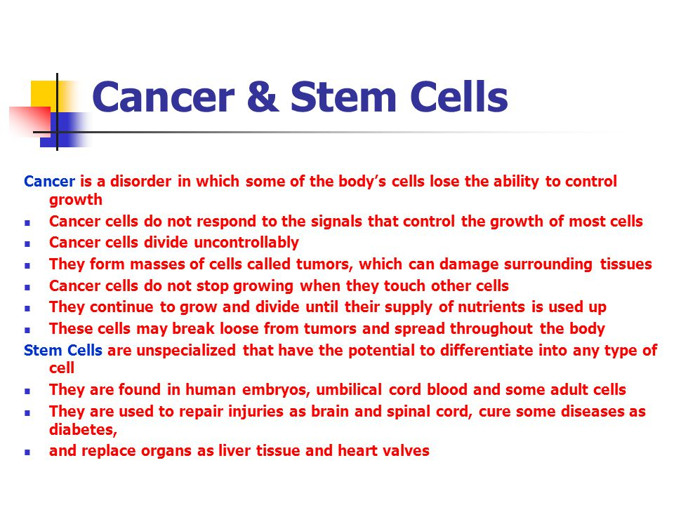 Cancer & Stem Cells Cancer is a disorder in which some of the body's cells lose the ability to control growth Cancer cells do not respond to the signa