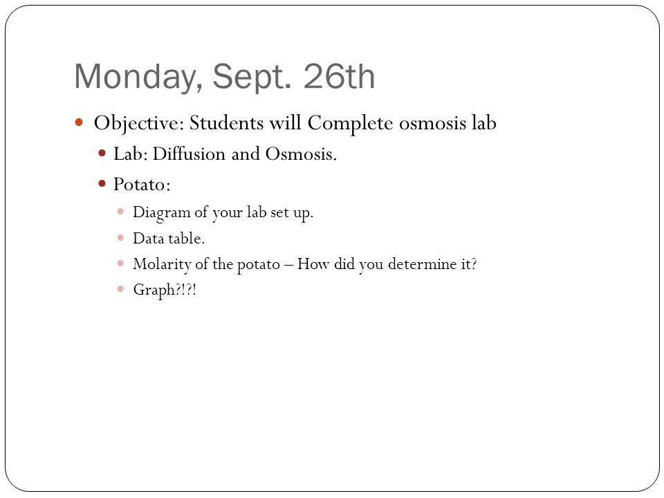 Monday, Sept. 26th Objective: Students will Complete osmosis lab Lab: Diffusion and Osmosis.