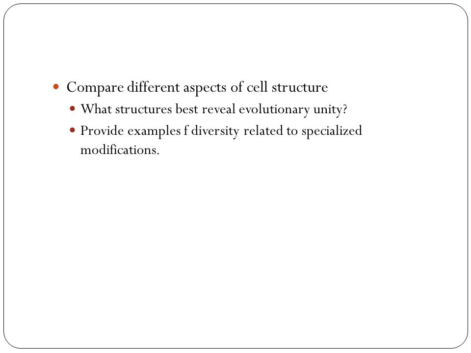Compare different aspects of cell structure What structures best reveal evolutionary unity.