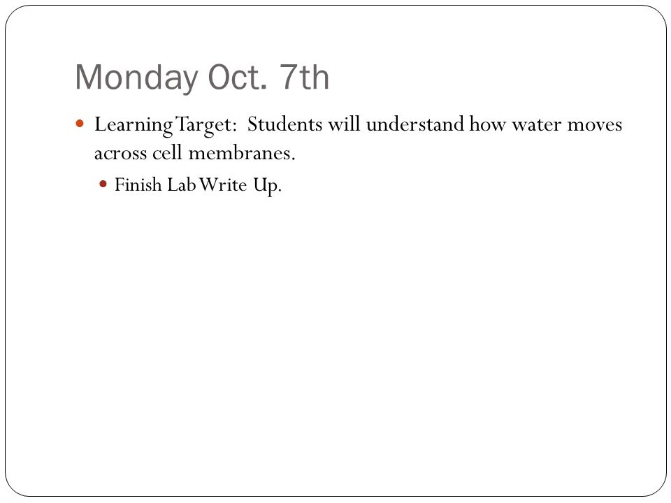 Monday Oct. 7th Learning Target: Students will understand how water moves across cell membranes.