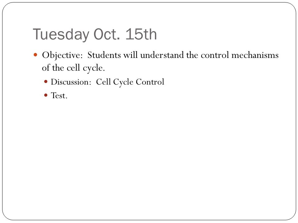 Objective: Students will understand the control mechanisms of the cell cycle.