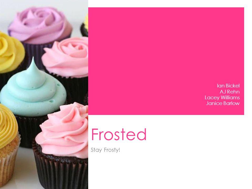 Frosted Stay Frosty! Ian Bickel AJ Rehn Lacey Williams Janice Barlow