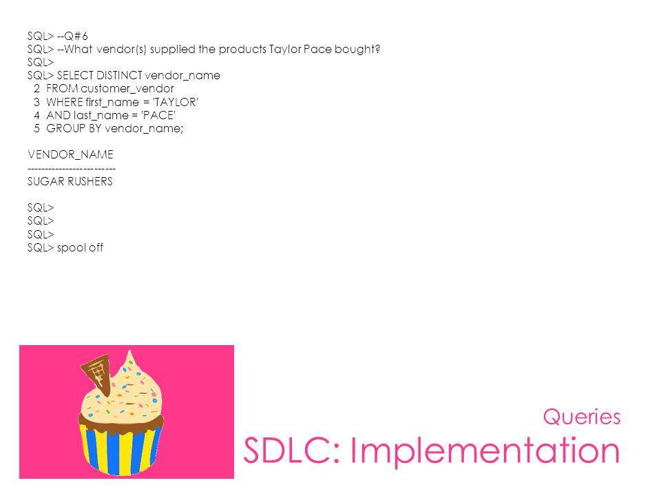 Queries SDLC: Implementation SQL> --Q#6 SQL> --What vendor(s) supplied the products Taylor Pace bought? SQL> SQL> SELECT DISTINCT vendor_name 2 FROM c