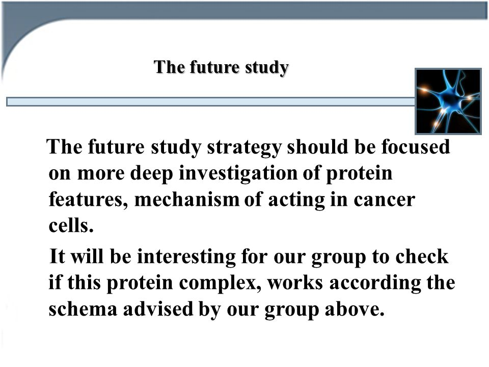 The future study strategy should be focused on more deep investigation of protein features, mechanism of acting in cancer cells.
