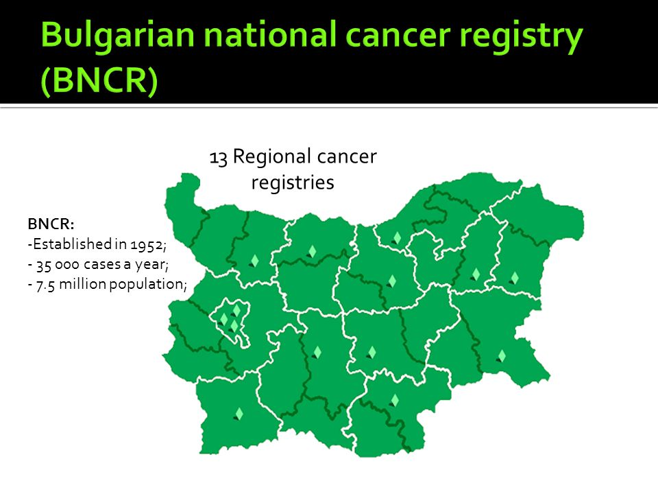 13 Regional cancer registries BNCR: -Established in 1952; - 35 000 cases a year; - 7.5 million population;
