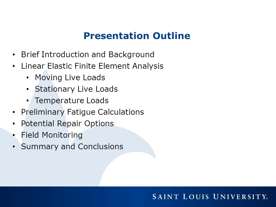 Presentation Outline Brief Introduction and Background Linear Elastic Finite Element Analysis Moving Live Loads Stationary Live Loads Temperature Load