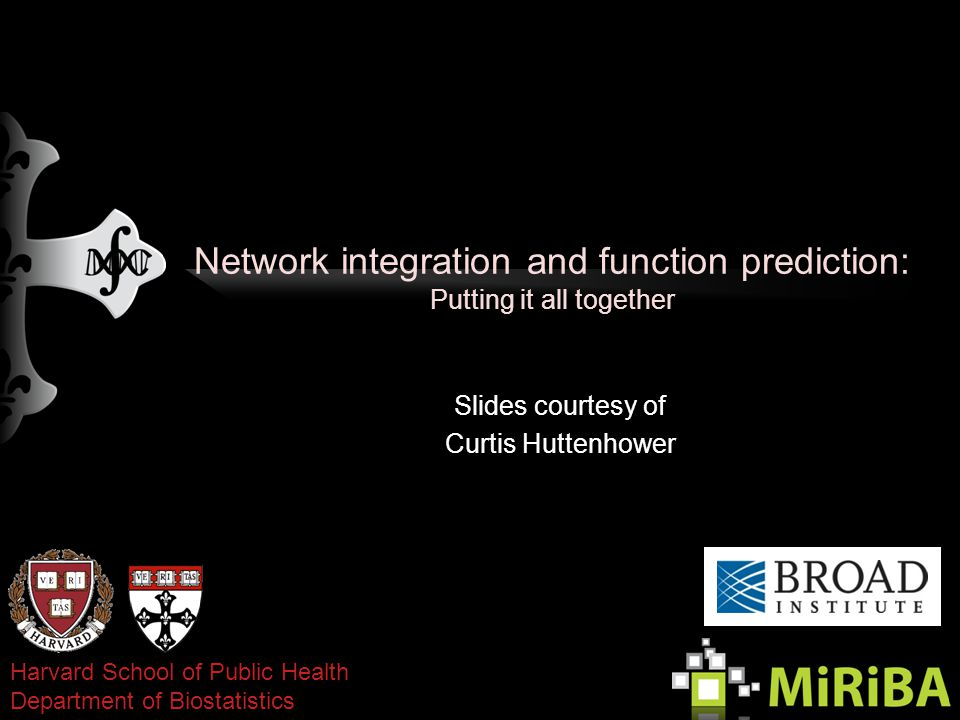 Network integration and function prediction: Putting it all together Slides courtesy of Curtis Huttenhower 04-13-11 Harvard School of Public Health Department of Biostatistics