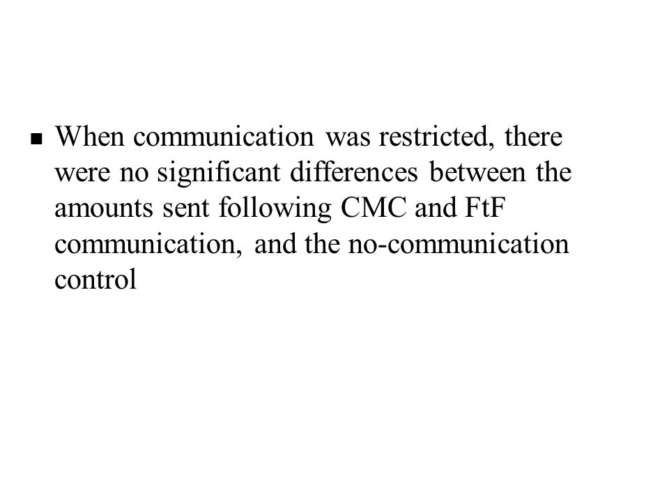 When communication was restricted, there were no significant differences between the amounts sent following CMC and FtF communication, and the no-communication control
