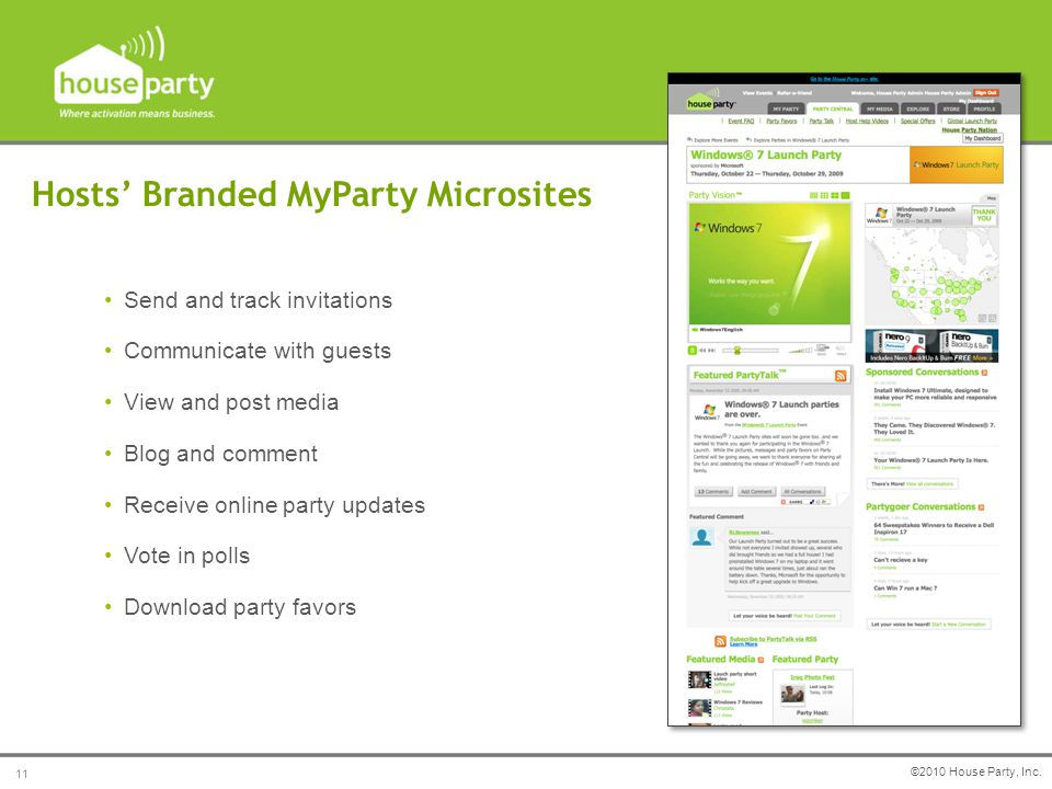 Send and track invitations Communicate with guests View and post media Blog and comment Receive online party updates Vote in polls Download party favo