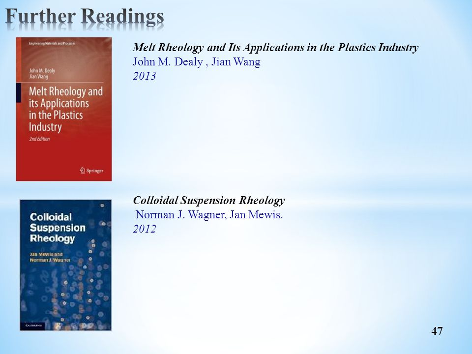 47 Melt Rheology and Its Applications in the Plastics Industry John M. Dealy, Jian Wang 2013 Colloidal Suspension Rheology Norman J. Wagner, Jan Mewis