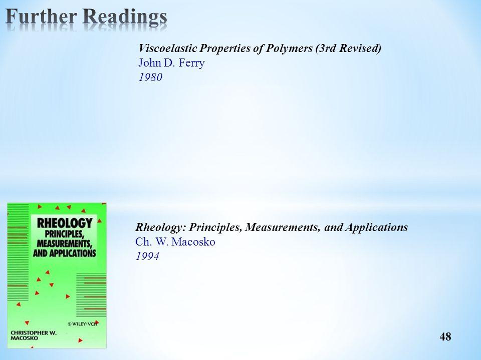 48 Rheology: Principles, Measurements, and Applications Ch. W. Macosko 1994 Viscoelastic Properties of Polymers (3rd Revised) John D. Ferry 1980