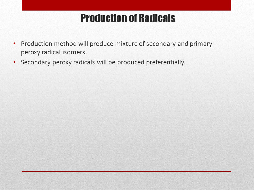 Production of Radicals Production method will produce mixture of secondary and primary peroxy radical isomers.