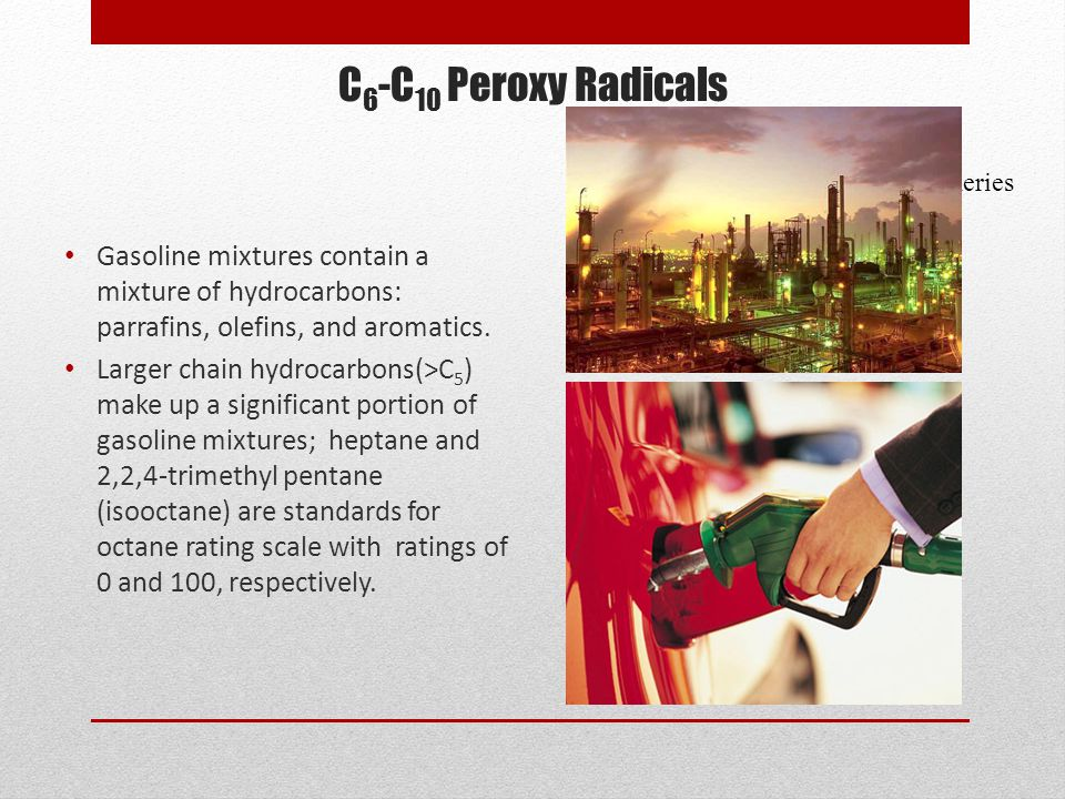 C 6 -C 10 Peroxy Radicals Gasoline mixtures contain a mixture of hydrocarbons: parrafins, olefins, and aromatics.