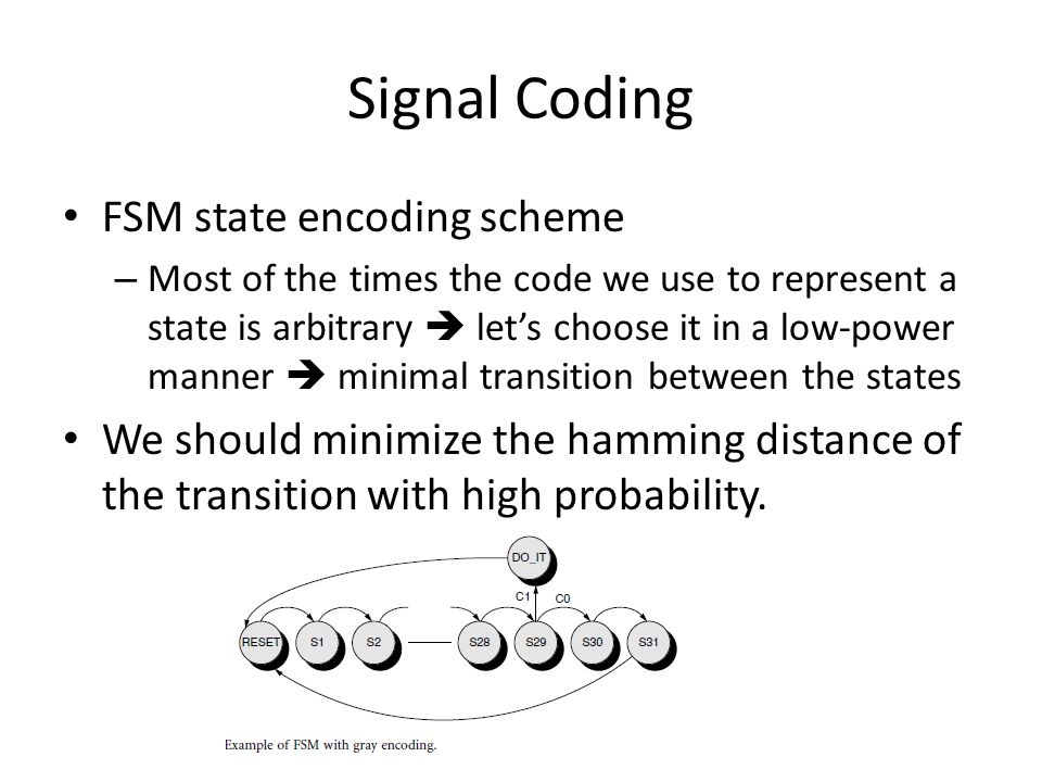 FSM state encoding scheme – Most of the times the code we use to represent a state is arbitrary  let's choose it in a low-power manner  minimal tran