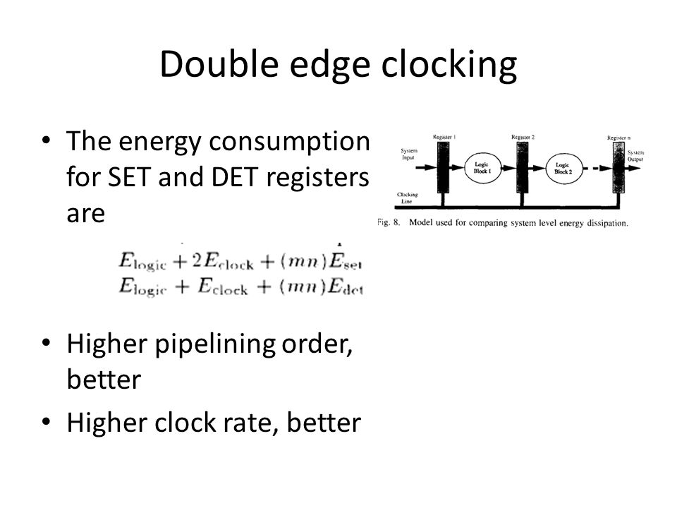 Double edge clocking The energy consumption for SET and DET registers are Higher pipelining order, better Higher clock rate, better