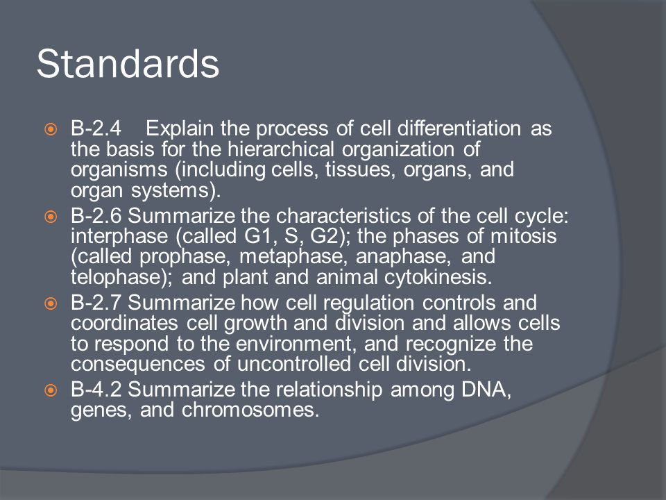Standards  B-2.4 Explain the process of cell differentiation as the basis for the hierarchical organization of organisms (including cells, tissues, o