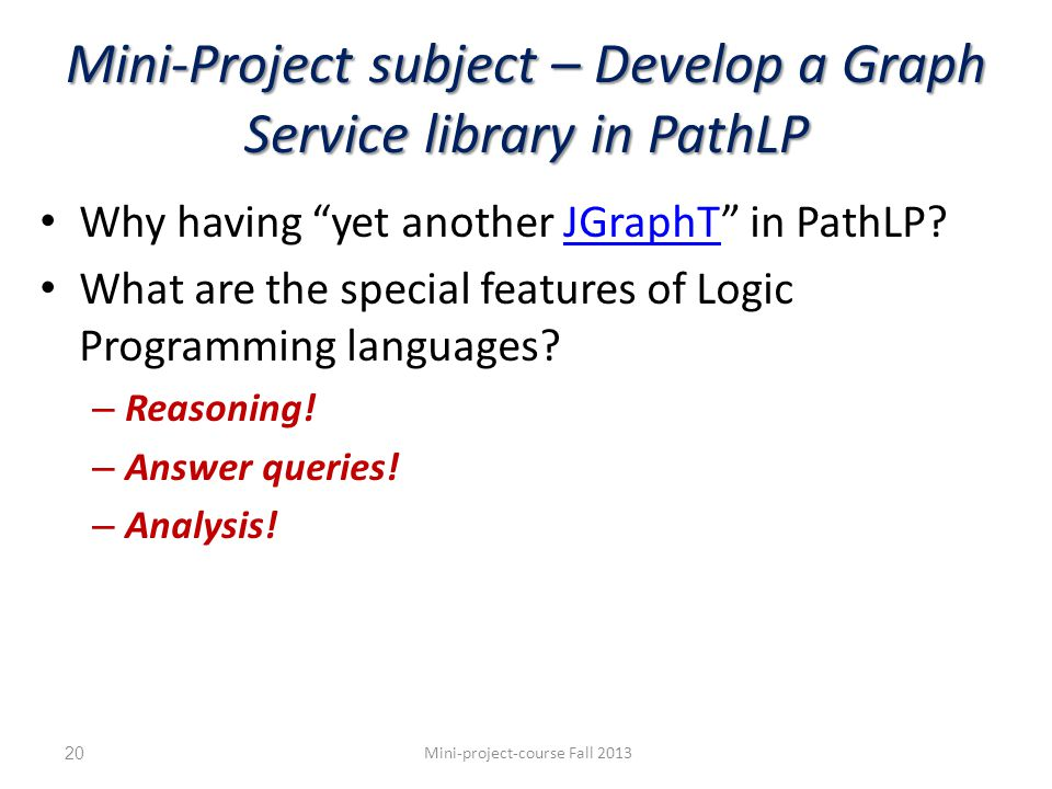 Mini-Project subject – Develop a Graph Service library in PathLP Why having yet another JGraphT in PathLP JGraphT What are the special features of Logic Programming languages.