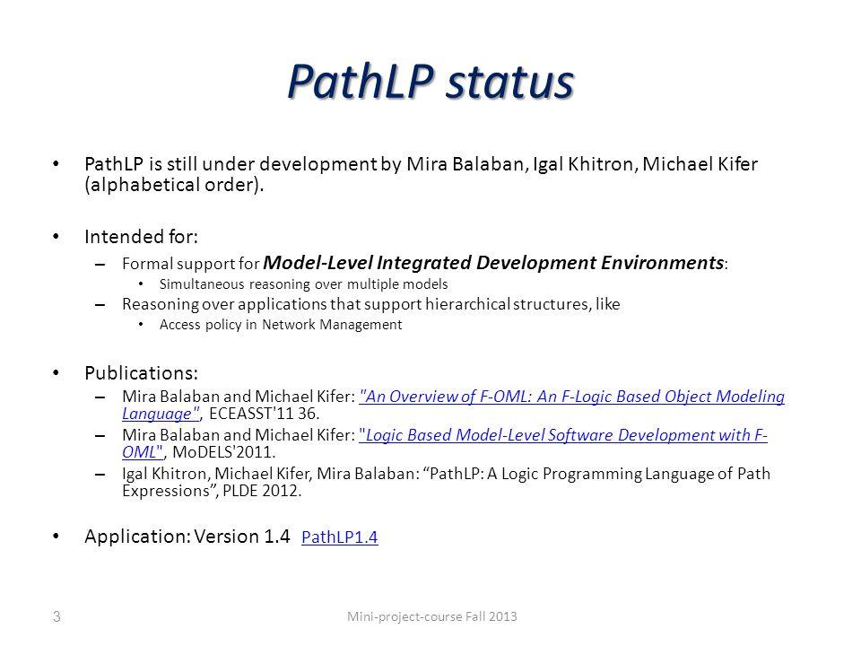 PathLP status PathLP is still under development by Mira Balaban, Igal Khitron, Michael Kifer (alphabetical order).