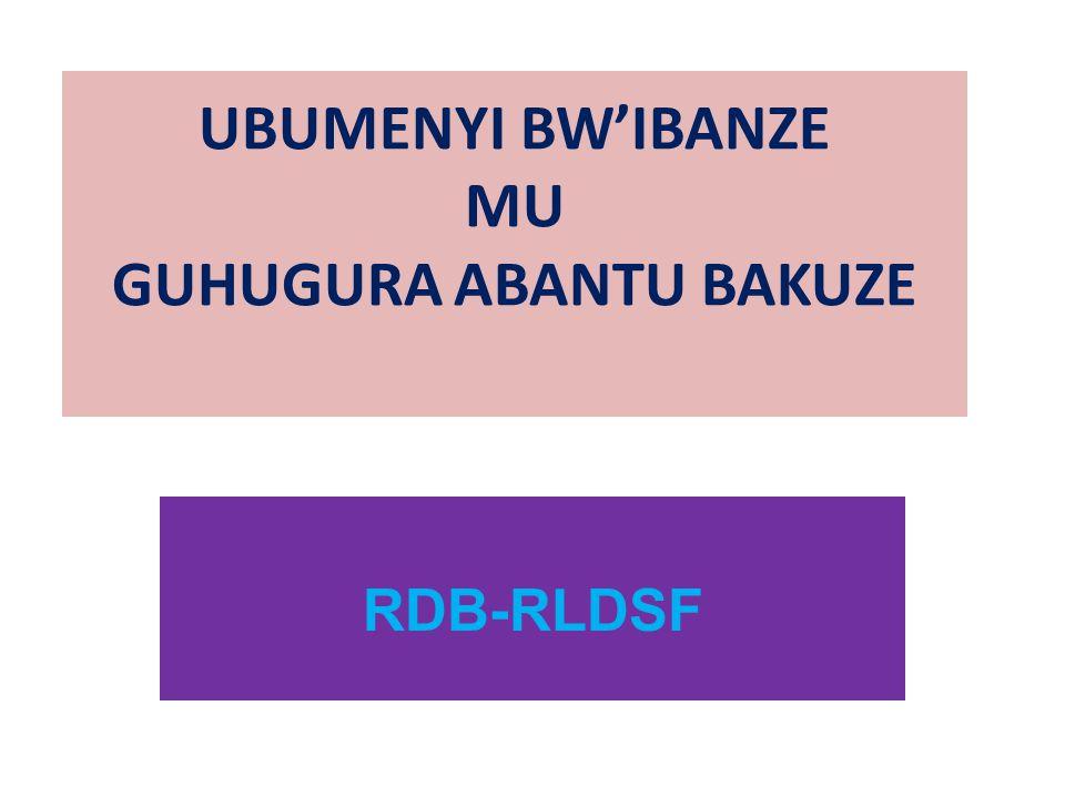 UBUMENYI BW'IBANZE MU GUHUGURA ABANTU BAKUZE RDB-RLDSF
