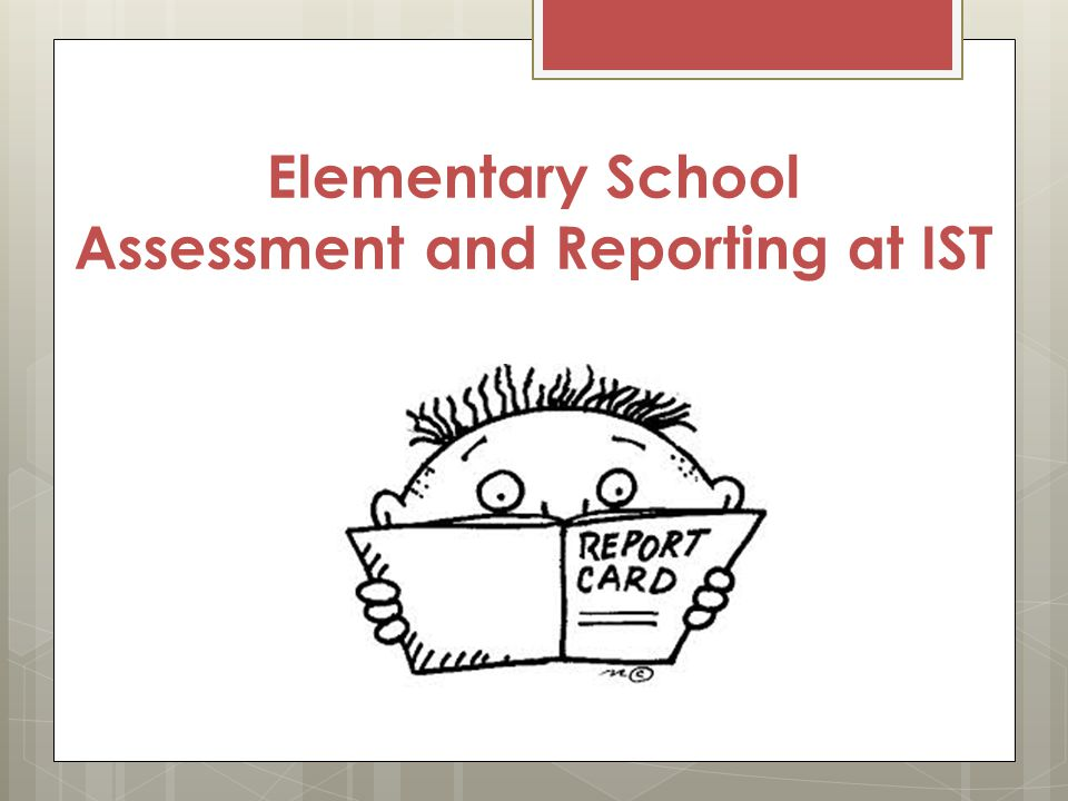 Elementary School Assessment and Reporting at IST