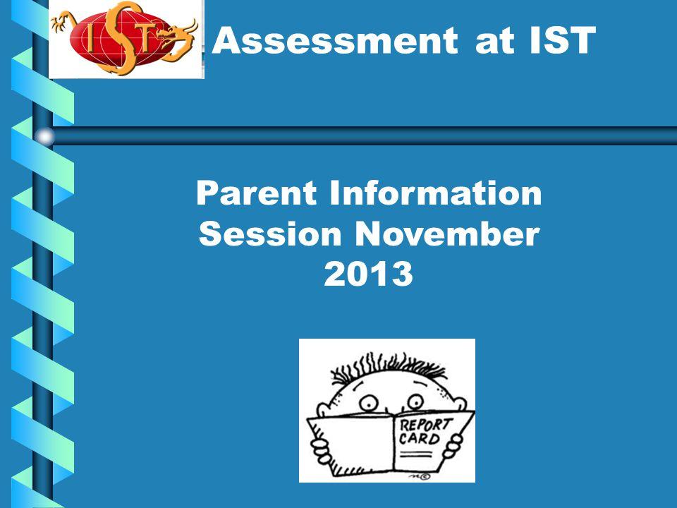 Assessment at IST Parent Information Session November 2013