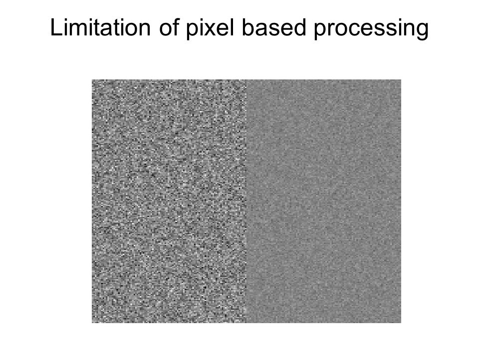 Limitation of pixel based processing