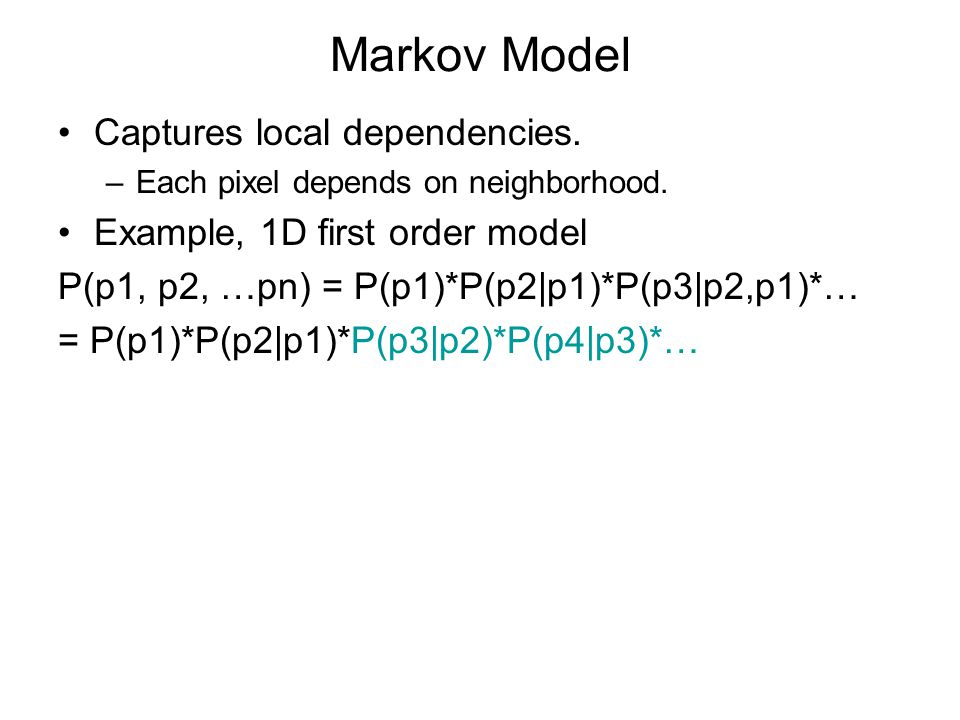 Markov Model Captures local dependencies. –Each pixel depends on neighborhood.