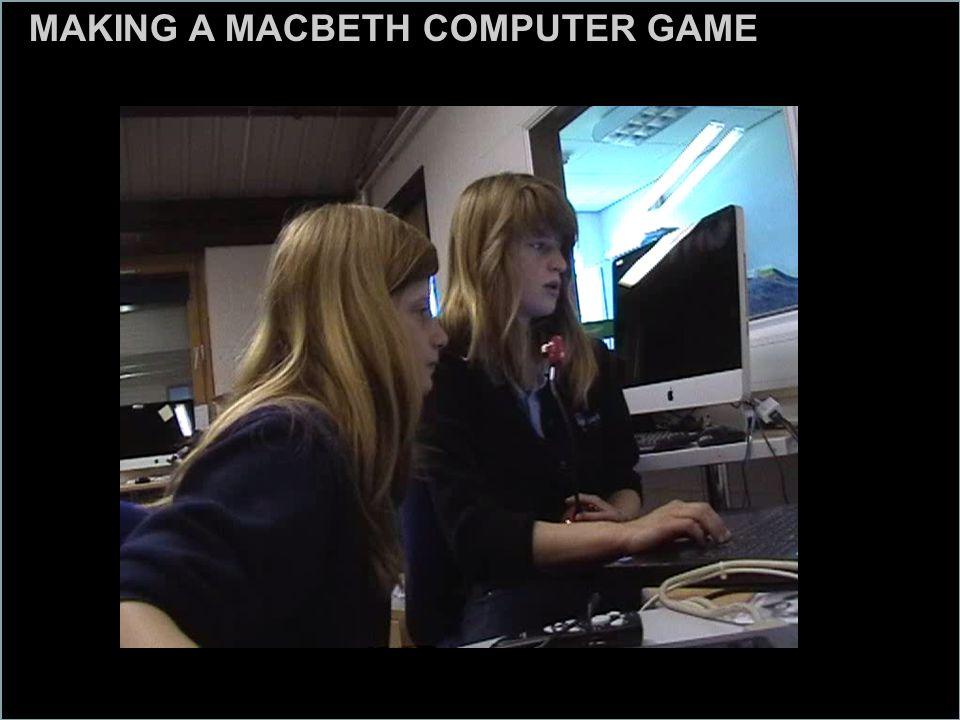 MAKING A MACBETH COMPUTER GAME