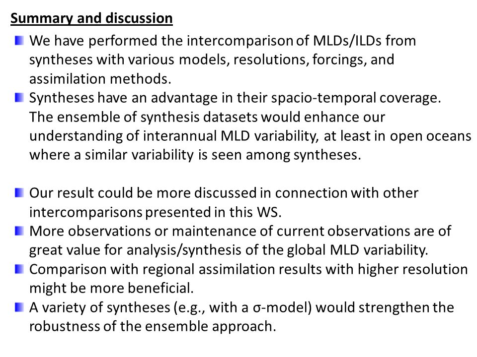 Summary and discussion We have performed the intercomparison of MLDs/ILDs from syntheses with various models, resolutions, forcings, and assimilation methods.
