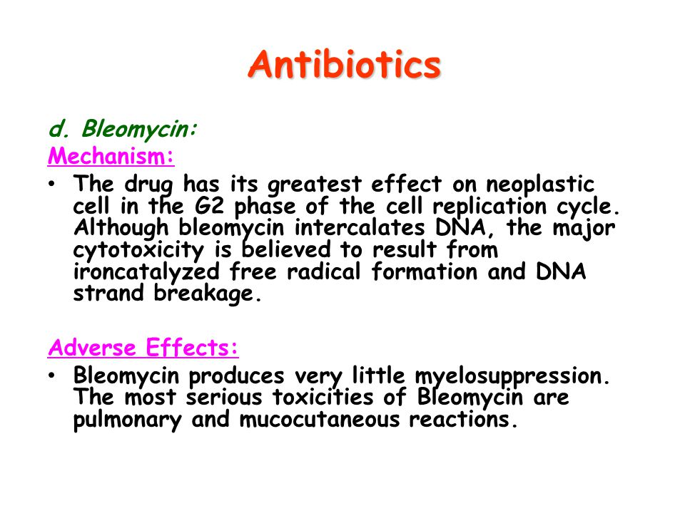 Antibiotics d. Bleomycin: Mechanism: The drug has its greatest effect on neoplastic cell in the G2 phase of the cell replication cycle. Although bleom