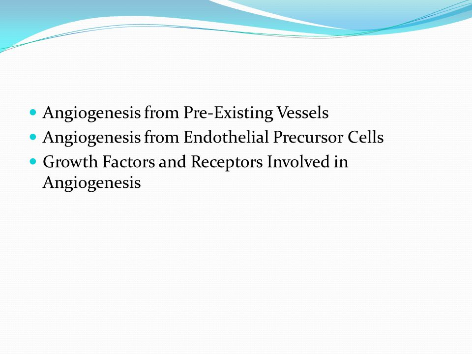 Angiogenesis from Pre-Existing Vessels Angiogenesis from Endothelial Precursor Cells Growth Factors and Receptors Involved in Angiogenesis