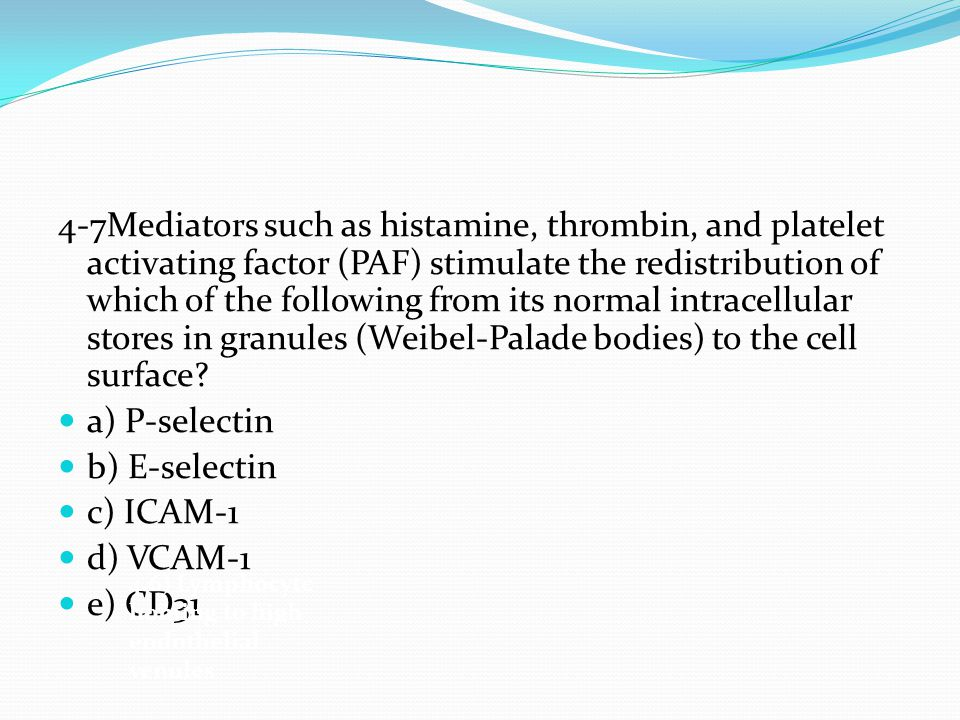 4-7Mediators such as histamine, thrombin, and platelet activating factor (PAF) stimulate the redistribution of which of the following from its normal