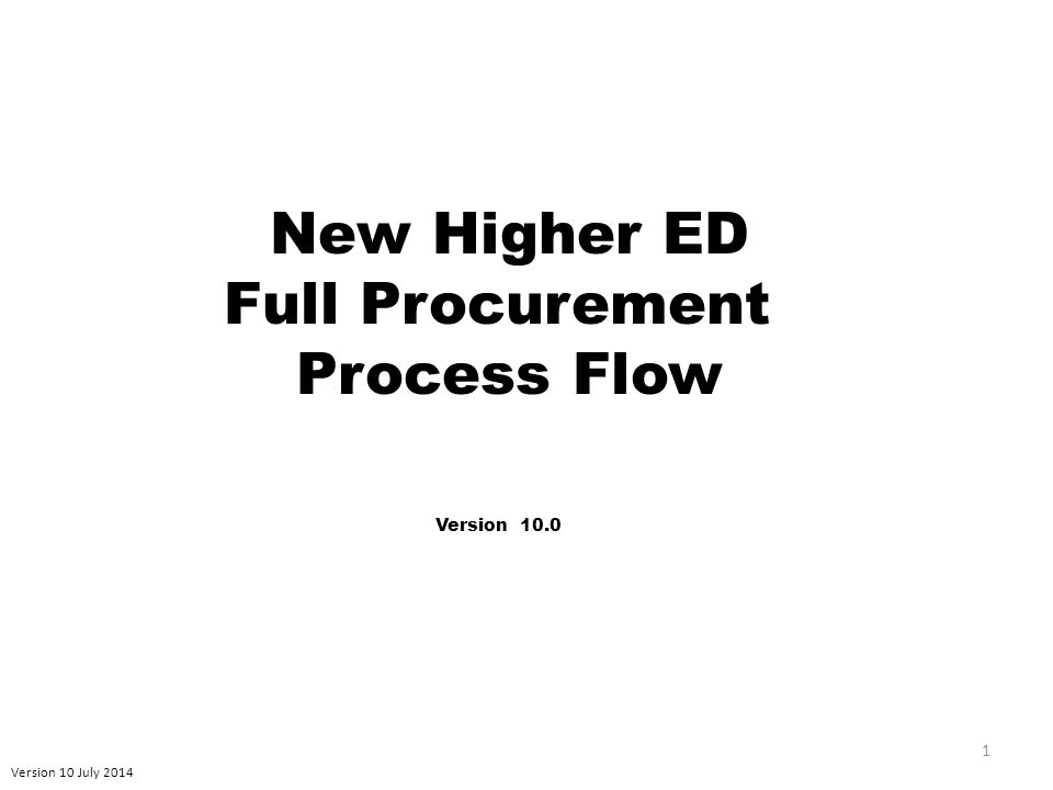 Version 10 July 2014 1 New Higher ED Full Procurement Process Flow Version 10.0