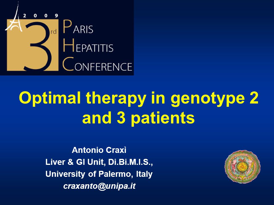 Optimal therapy in genotype 2 and 3 patients Antonio Craxì Liver & GI Unit, Di.Bi.M.I.S., University of Palermo, Italy craxanto@unipa.it