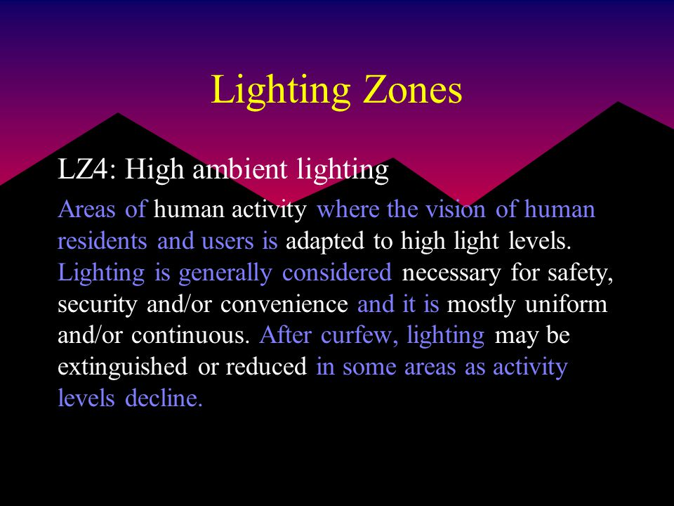 Lighting Zones LZ4: High ambient lighting Areas of human activity where the vision of human residents and users is adapted to high light levels.