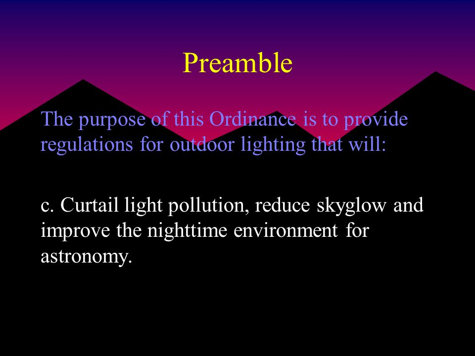 Preamble The purpose of this Ordinance is to provide regulations for outdoor lighting that will: c.