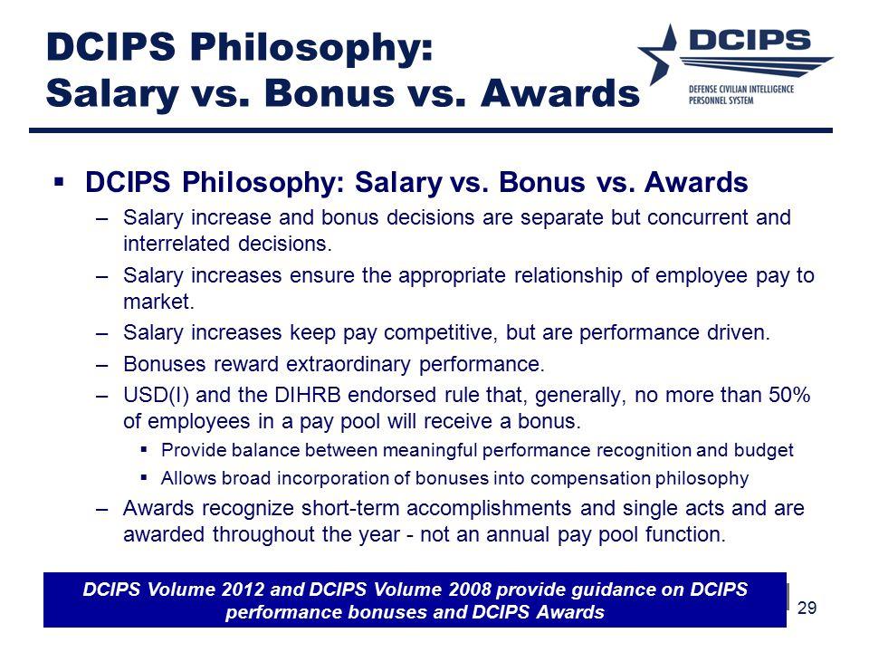 29 DCIPS Philosophy: Salary vs. Bonus vs. Awards  DCIPS Philosophy: Salary vs. Bonus vs. Awards –Salary increase and bonus decisions are separate but