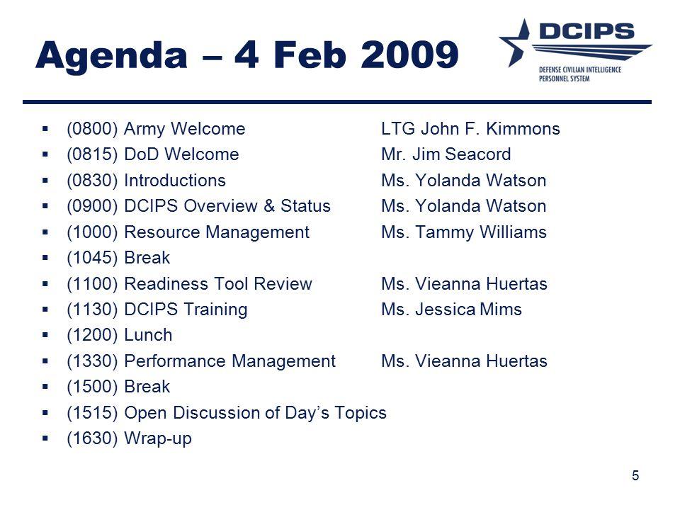 5 Agenda – 4 Feb 2009  (0800) Army Welcome LTG John F. Kimmons  (0815) DoD WelcomeMr. Jim Seacord  (0830) IntroductionsMs. Yolanda Watson  (0900)